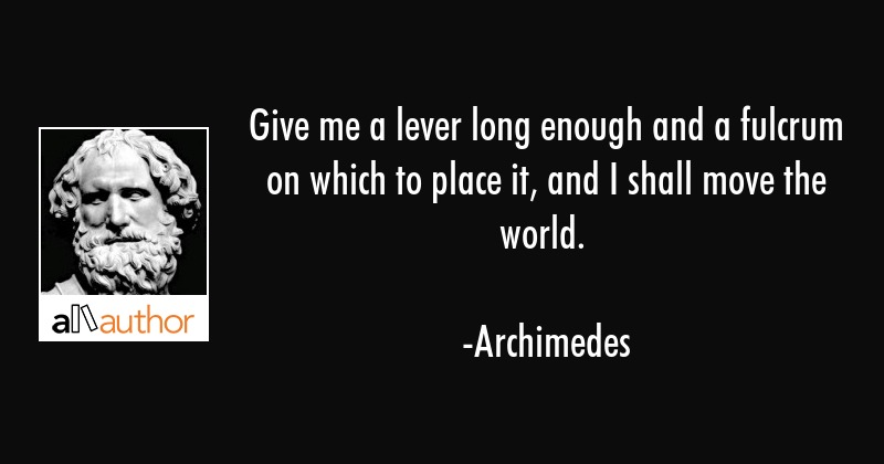 Name:  archimedes-quote-give-me-a-lever-long-enough-and-a-fulcrum.jpg